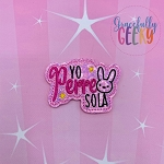 Yo Perreo Sola Feltie ITH Embroidery Design 4x4 hoop (and larger)