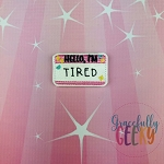 Hello, I'm Tired Feltie ITH Embroidery Design 4x4 hoop (and larger)