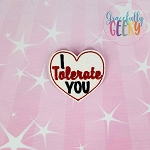 I tolerate you Feltie ITH Embroidery Design 4x4 hoop (and larger)