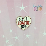 PS I loathe you Feltie ITH Embroidery Design 4x4 hoop (and larger)