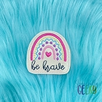 Rainbow Be Brave Feltie ITH Embroidery Design 4x4 hoop (and larger)